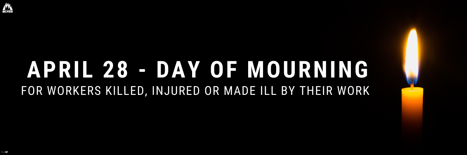 April 28 - Day of Mourning for workers killed, injured or made ill by their work